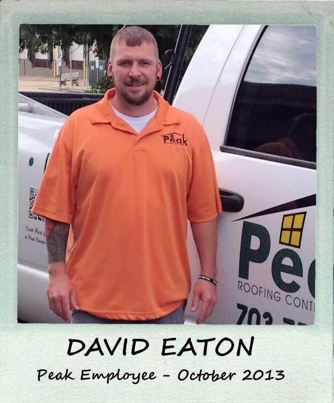October 2013 Peak Employee Highlight David Eaton Peak Roofing Contractors