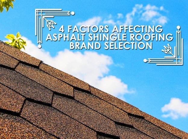 4 Factors Affecting Asphalt Shingle Roofing Brand Selection