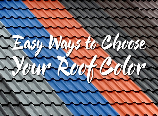 4 Easy Ways to Choose Your Roof Color