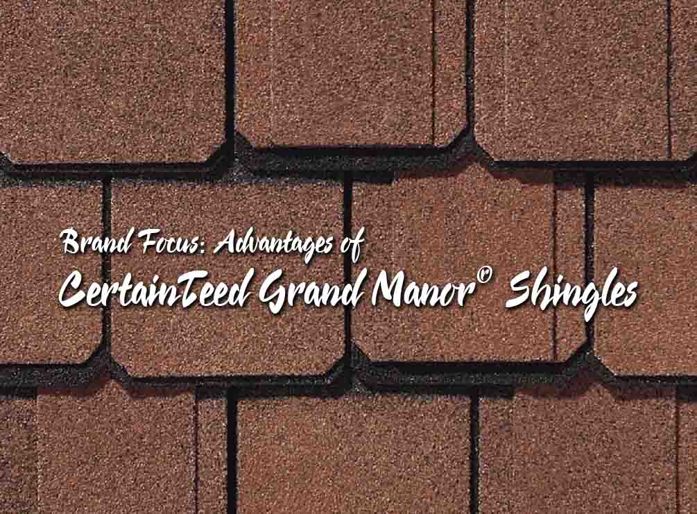 Brand Focus: Advantages of CertainTeed Grand Manor® Shingles
