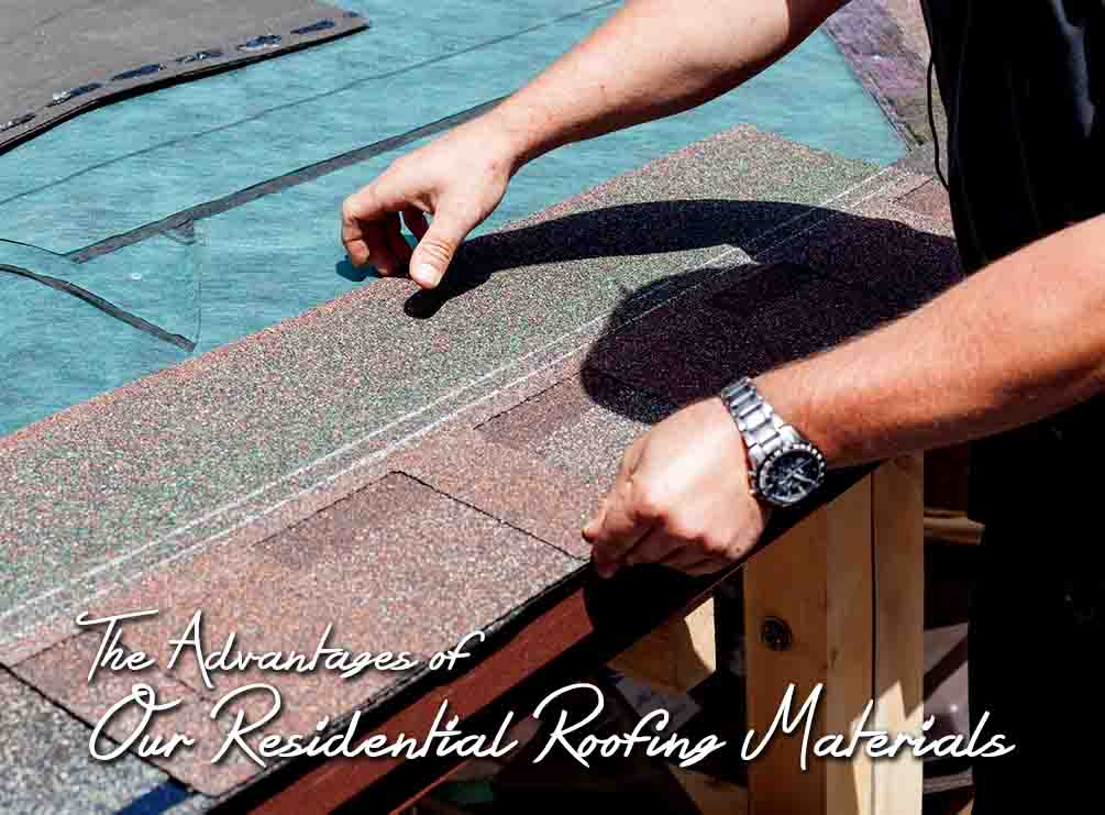 The Advantages of Our Residential Roofing Materials