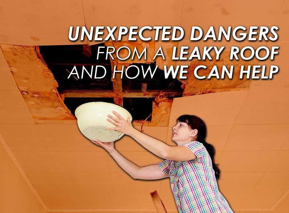 4 Unexpected Dangers from a Leaky Roof and How We Can Help