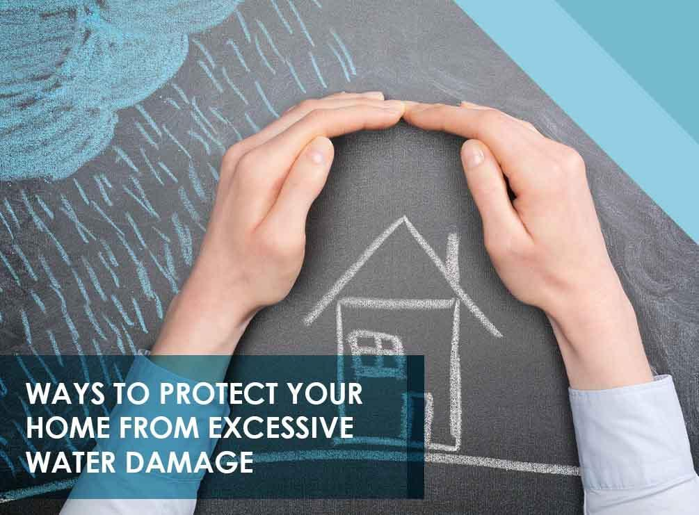 Ways to Protect Your Home From Excessive Water Damage