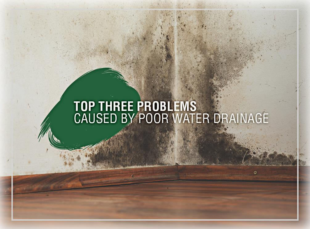 Top Three Problems Caused by Poor Water Drainage